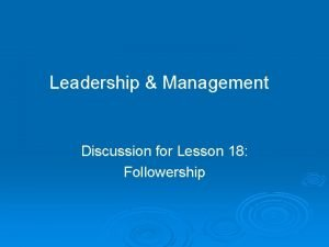 Leadership Management Discussion for Lesson 18 Followership Lesson