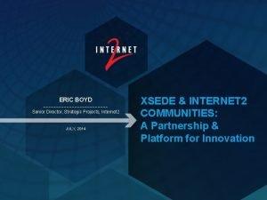 ERIC BOYD Senior Director Strategic Projects Internet 2