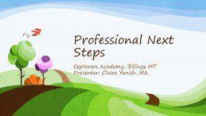Professional Next Steps Explorers Academy Billings MT Presenter