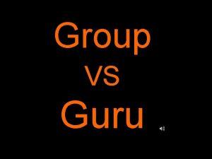 Group VS Guru GROUP vs GURU ANSWER Question