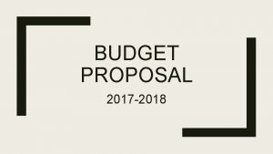 BUDGET PROPOSAL 2017 2018 Priorities for FY 18