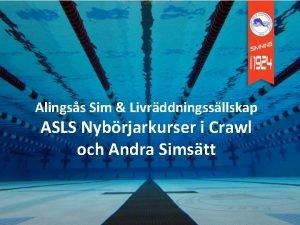 Alingss Sim Livrddningssllskap ASLS Nybrjarkurser i Crawl och