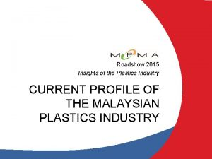 Roadshow 2015 Insights of the Plastics Industry CURRENT