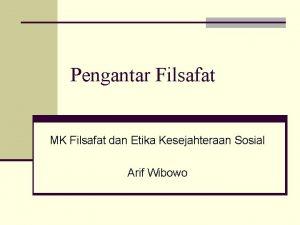 Pengantar Filsafat MK Filsafat dan Etika Kesejahteraan Sosial