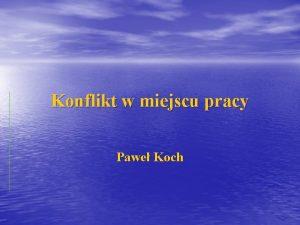 Konflikt w miejscu pracy Pawe Koch Konflikt w
