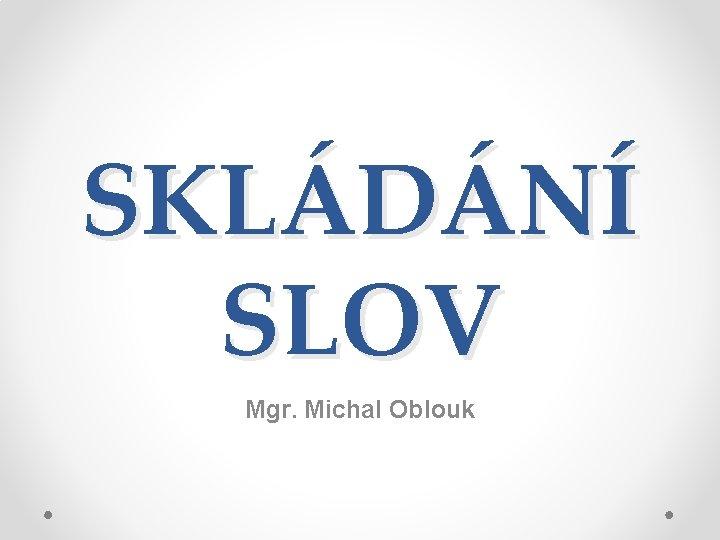 SKLDN SLOV Mgr Michal Oblouk SKLDN SLOV tvoen