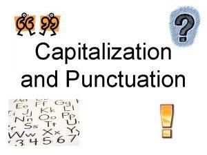 Capitalization and Punctuation Capitalization Proper nouns and proper