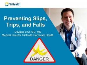 Preventing Slips Trips and Falls Douglas Linz MD