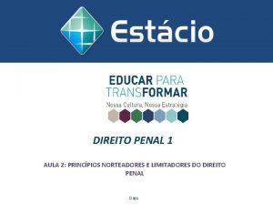 DIREITO PENAL 1 AULA 2 PRINCPIOS NORTEADORES E