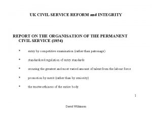 UK CIVIL SERVICE REFORM and INTEGRITY REPORT ON