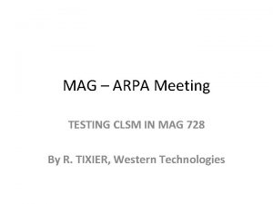 MAG ARPA Meeting TESTING CLSM IN MAG 728