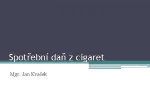 Spotebn da z cigaret Mgr Jan Kvaek Struktura