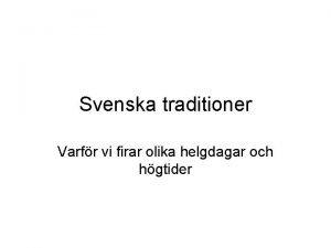 Svenska traditioner Varfr vi firar olika helgdagar och