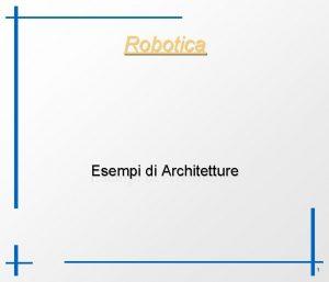 Robotica Esempi di Architetture 1 Criteri di Valutazione