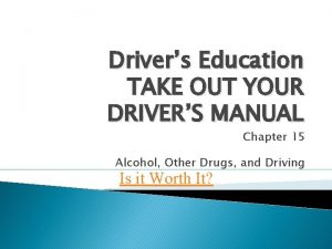 Drivers Education TAKE OUT YOUR DRIVERS MANUAL Chapter