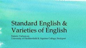 Standard English Varieties of English Babette Verhoeven University