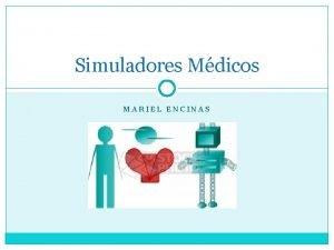 Simuladores Mdicos MARIEL ENCINAS Qu es la Simulacin