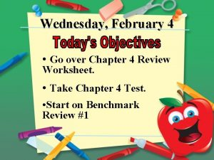 Wednesday February 4 Go over Chapter 4 Review