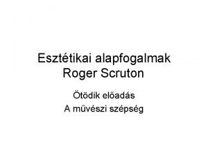 Eszttikai alapfogalmak Roger Scruton tdik elads A mvszi