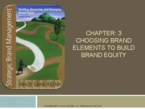 CHAPTER 3 CHOOSING BRAND ELEMENTS TO BUILD BRAND