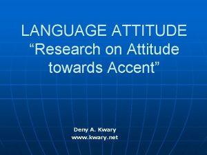 LANGUAGE ATTITUDE Research on Attitude towards Accent Deny