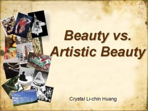 Beauty vs Artistic Beauty Crystal Lichin Huang What