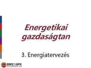 Energetikai gazdasgtan 3 Energiatervezs A lehetsgek forrsok s