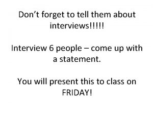 Dont forget to tell them about interviews Interview