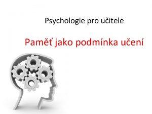 Psychologie pro uitele Pam jako podmnka uen KLOV