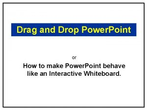 Drag and Drop Power Point or How to