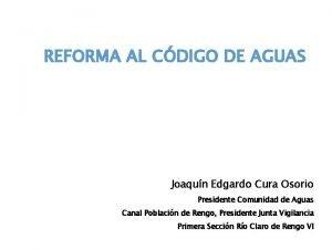 REFORMA AL CDIGO DE AGUAS Joaqun Edgardo Cura
