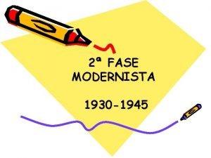 2 FASE MODERNISTA 1930 1945 CULTURAL REALIDADE SOCIAL
