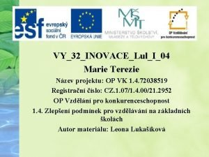 VY32INOVACELulI04 Marie Terezie Nzev projektu OP VK 1