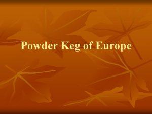 Powder Keg of Europe Powder Keg of Europe