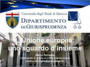 LUnione europea uno sguardo dinsieme Marco Ferruglio Dottorando