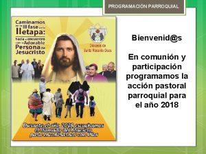 PROGRAMACIN PARROQUIAL Bienvenids En comunin y participacin programamos