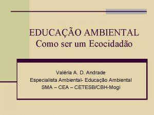 EDUCAO AMBIENTAL Como ser um Ecocidado Valria A