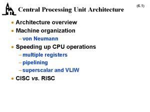 Central Processing Unit Architecture Architecture overview Machine organization