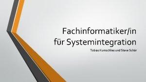 Fachinformatikerin fr Systemintegration Tobias Kumschlies und Steve Schr