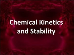 Chemical Kinetics and Stability The purpose of stability