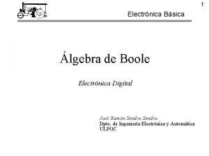 1 Electrnica Bsica lgebra de Boole Electrnica Digital