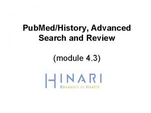 Pub MedHistory Advanced Search and Review module 4