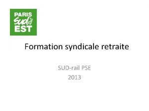 Formation syndicale retraite SUDrail PSE 2013 Un peu