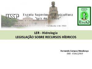 LER Hidrologia LEGISLAO SOBRE RECURSOS HDRICOS Fernando Campos