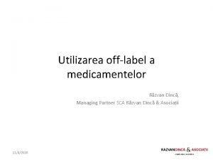Utilizarea offlabel a medicamentelor Rzvan Dinc Managing Partner