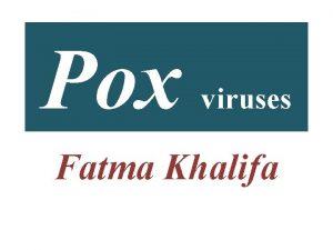 Pox viruses Fatma Khalifa Defination It is a
