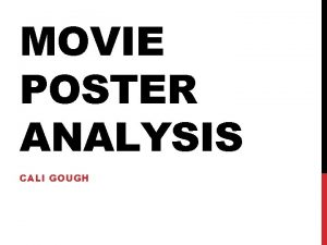 MOVIE POSTER ANALYSIS CALI GOUGH In this film