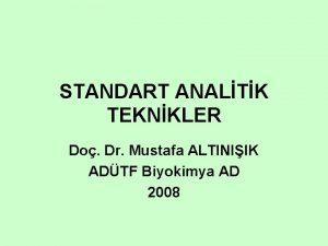 STANDART ANALTK TEKNKLER Do Dr Mustafa ALTINIIK ADTF