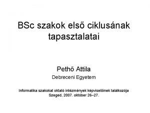 BSc szakok els ciklusnak tapasztalatai Peth Attila Debreceni