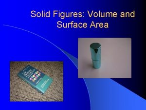 Solid Figures Volume and Surface Area Lets review